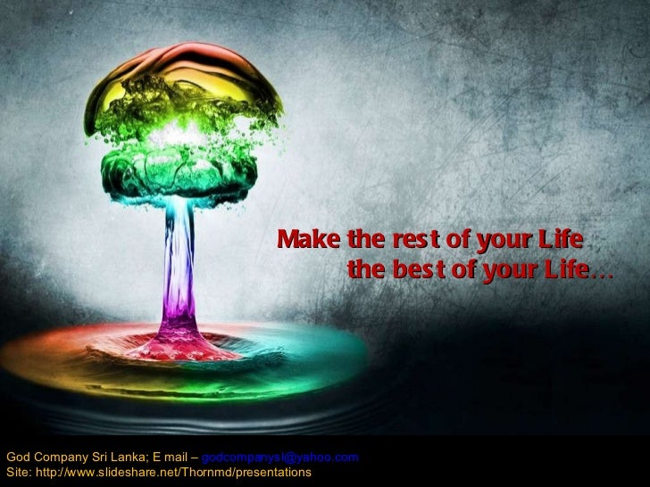 Make the rest of your Life the best of your Life…   God Company Sri Lanka; E mail –  [email_address] Site: http://www.slid...