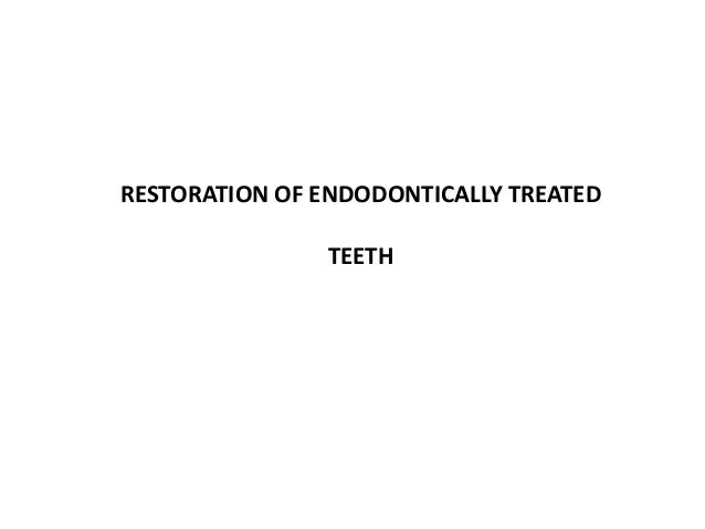 RESTORATION OF ENDODONTICALLY TREATED TEETH
