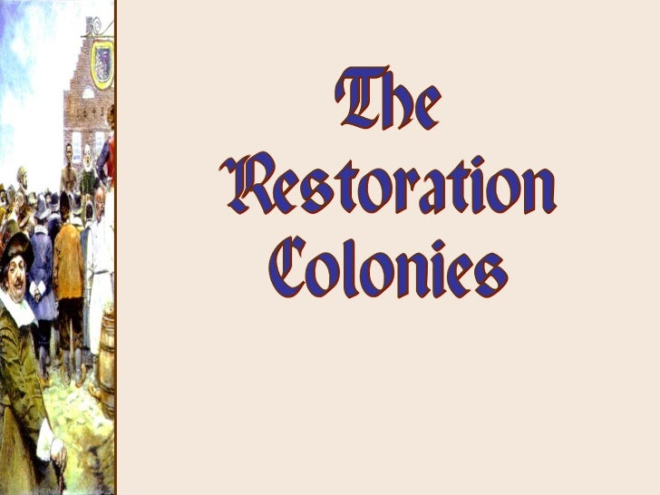 the restoration colonies Ap us history chapter 3 study guide: settling the northern colonies, 1619-1700  which was the only new england colony founded during the restoration regime of.