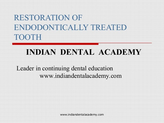 Restoration of endodontically treated tooth /certified fixed orthodontic courses by Indian dental academy