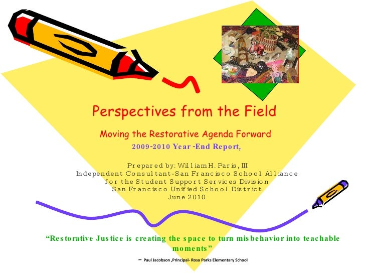 Perspectives from the Field   Moving the Restorative Agenda Forward   2009-2010 Year -End Report,   Prepared by: William H...