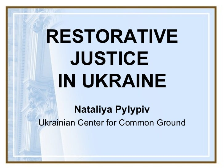 RESTORATIVE JUSTICE  IN UKRAINE Nataliya Pylypiv Ukrainian Center for Common Ground
