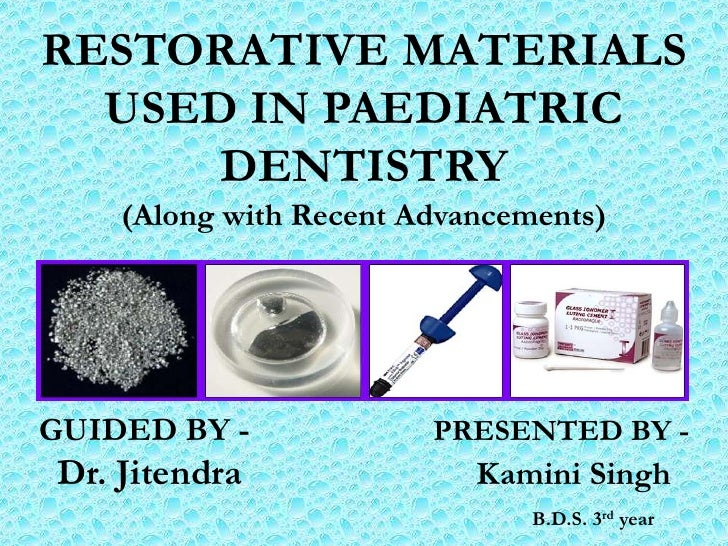 RESTORATIVE MATERIALS  USED IN PAEDIATRIC      DENTISTRY    (Along with Recent Advancements)GUIDED BY -             PRESEN...