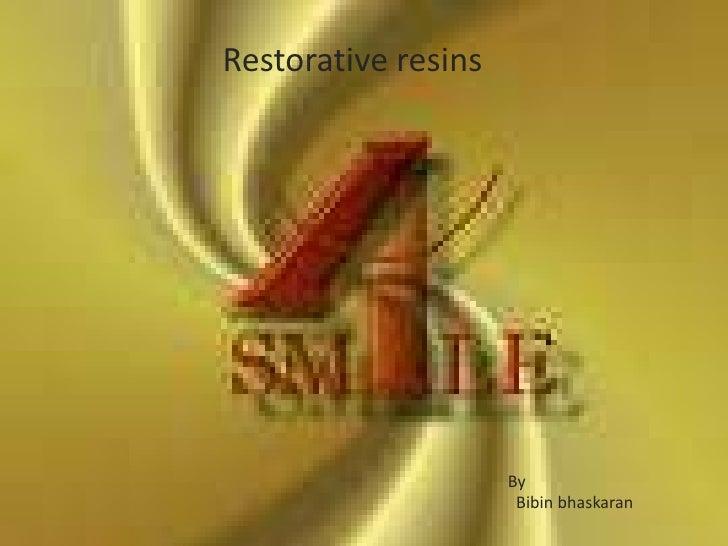 Restorative resins<br />Restorative resins<br />By<br />Bibinbhaskaran<br />