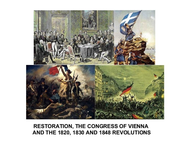 RESTORATION, THE CONGRESS OF VIENNA AND THE 1820, 1830 AND 1848 REVOLUTIONS