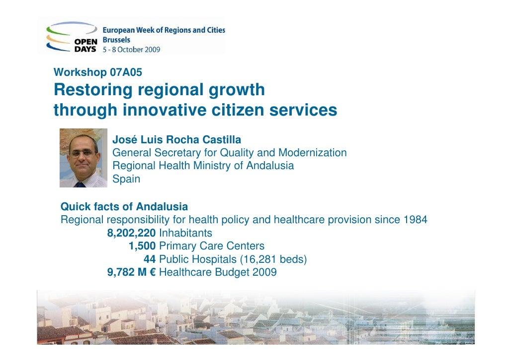 Workshop 07A05Restoring regional growththrough innovative citizen services           José Luis Rocha Castilla           Ge...