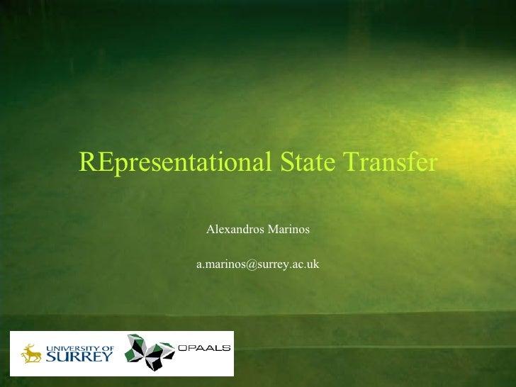 REpresentational State Transfer Alexandros Marinos [email_address]