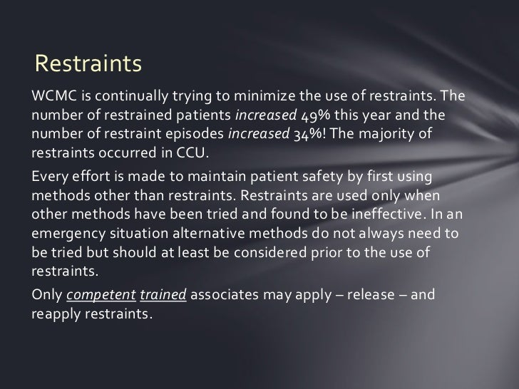 RestraintsWCMC is continually trying to minimize the use of restraints. Thenumber of restrained patients increased 49% thi...