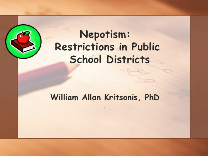 Nepotism:  Restrictions in Public  School Districts William Allan Kritsonis, PhD .