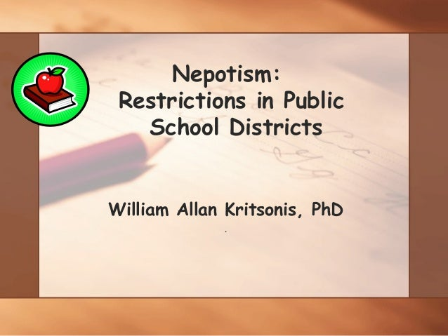 Nepotism: Restrictions in Public   School DistrictsWilliam Allan Kritsonis, PhD             .