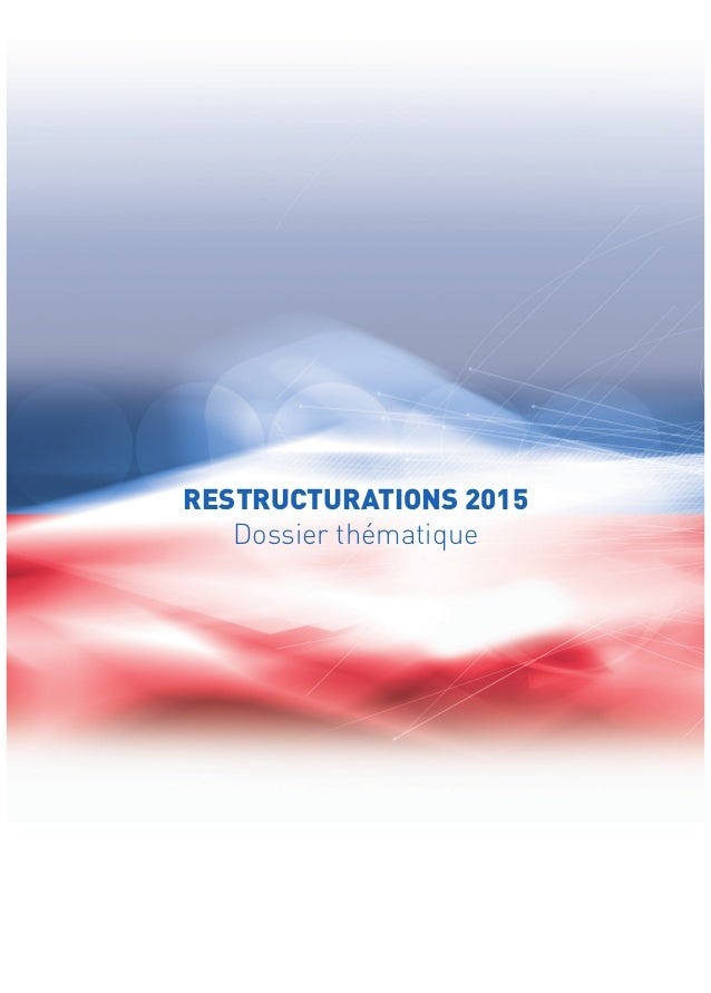 RESTRUCTURATIONS 2015  Dossier thématique