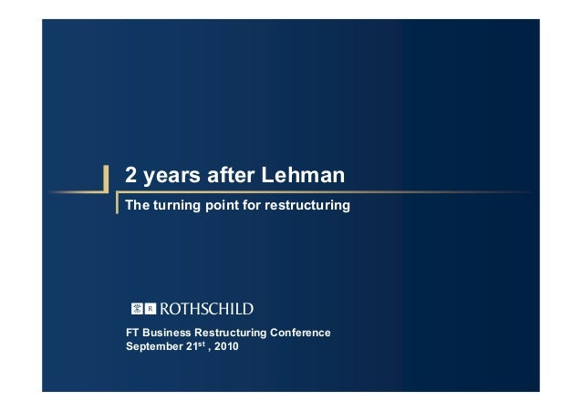 2 years after Lehman The turning point for restructuring FT Business Restructuring Conference September 21st , 2010 