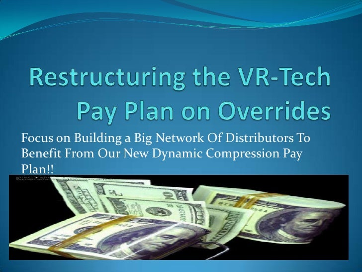 Restructuring the VR-Tech Pay Plan on Overrides<br />Focus on Building a Big Network Of Distributors To Benefit From Our N...