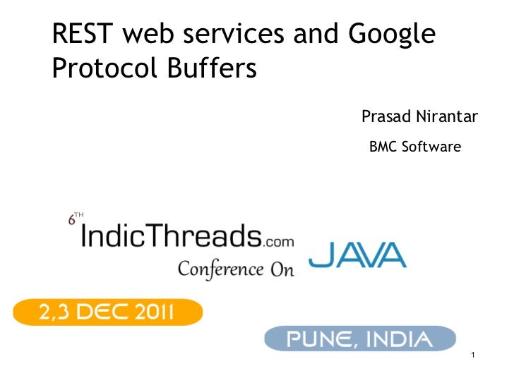 REST web services and GoogleProtocol Buffers                      Prasad Nirantar                       BMC Software      ...
