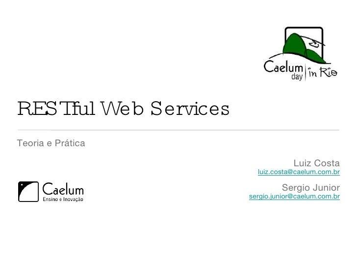 RESTful Web Services <ul><li>Teoria e Prática </li></ul><ul><li>Luiz Costa </li></ul><ul><li>[email_address] </li></ul><ul...