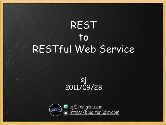 REST  to  RESTful Web Service sj 2011/09/28 sj@toright.com http://blog.toright.com