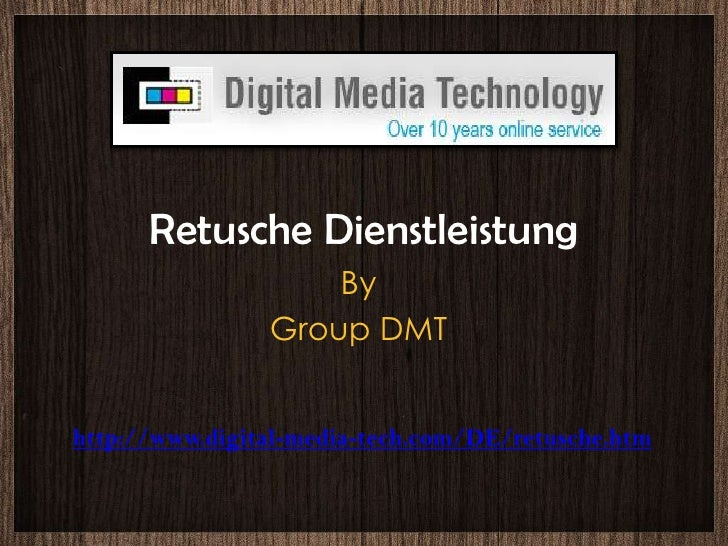 Retusche Dienstleistung<br />By<br />Group DMT<br />http://www.digital-media-tech.com/DE/retusche.htm<br />