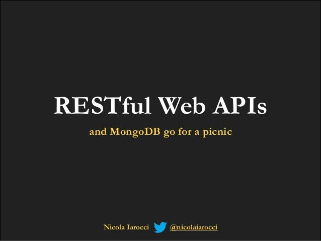 RESTful Web APIs and MongoDB go for a picnic  Nicola Iarocci  @nicolaiarocci