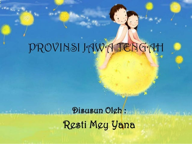 PROVINSI JAWA TENGAH      Disusun Oleh :     Resti Mey Yana