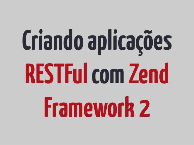 Criando aplicações RestFul com Zend Framework 2