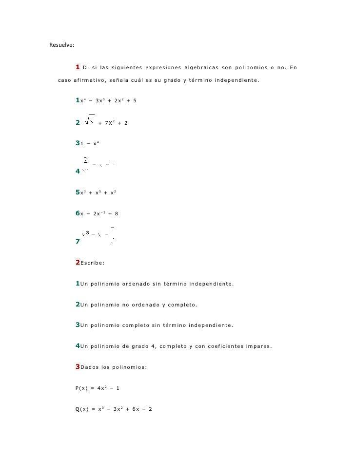 Resuelve:            1   Di si las siguientes expresiones algebraicas son polinomios o no. En   caso afirmativo, señala cu...