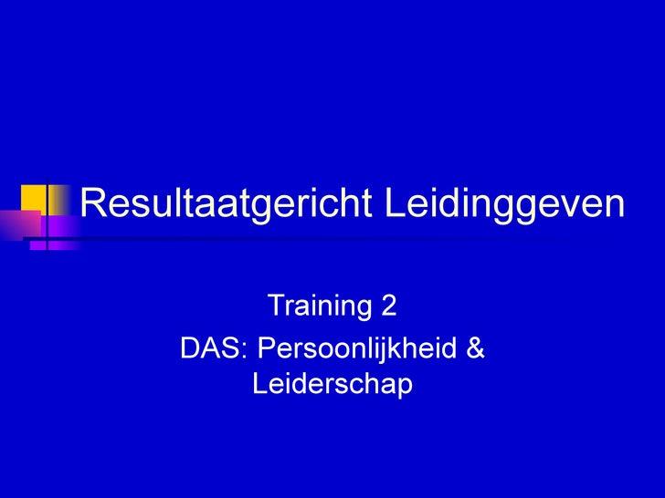 Resultaatgericht Leidinggeven   Training 2 DAS: Persoonlijkheid & Leiderschap