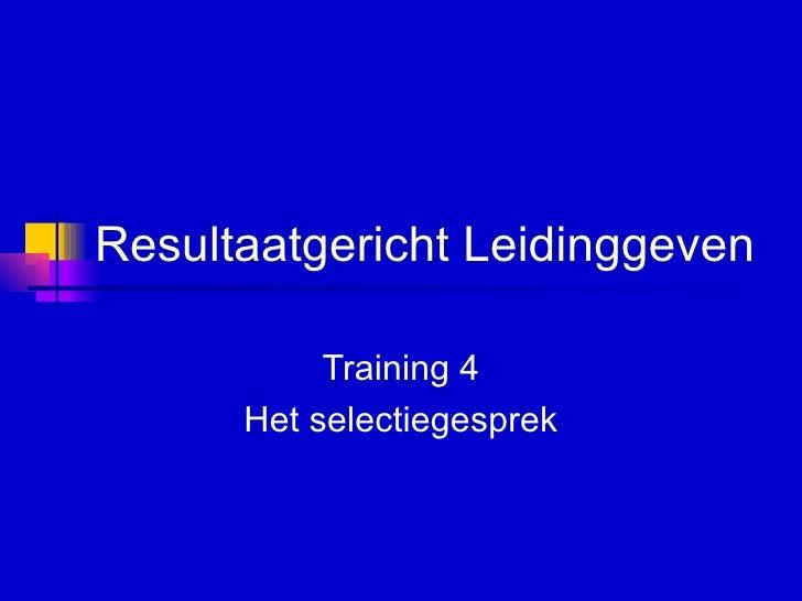 Resultaatgericht Leidinggeven   Training 4 Het selectiegesprek