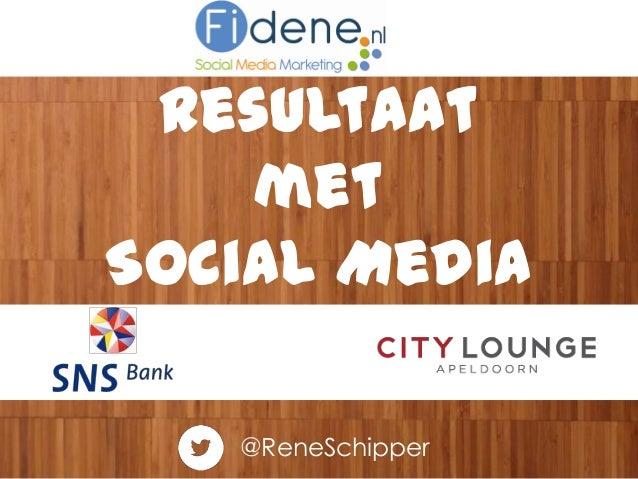 @ReneSchipper Resultaat met Social Media