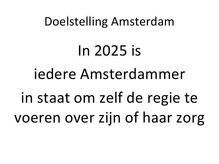 Doelstelling Amsterdam                 In 2025 is    iedere Amsterdammer   in staat om zelf de r...