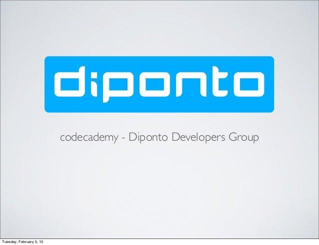 codecademy - Diponto Developers GroupTuesday, February 5, 13
