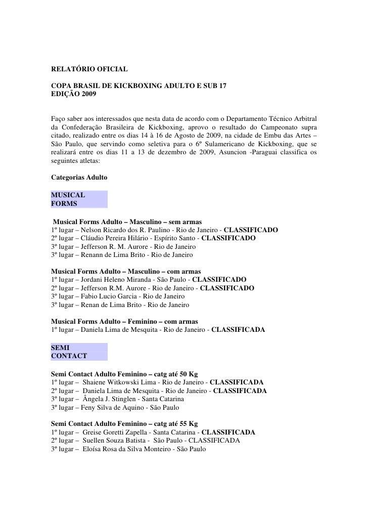 RELATÓRIO OFICIAL  COPA BRASIL DE KICKBOXING ADULTO E SUB 17 EDIÇÃO 2009   Faço saber aos interessados que nesta data de a...