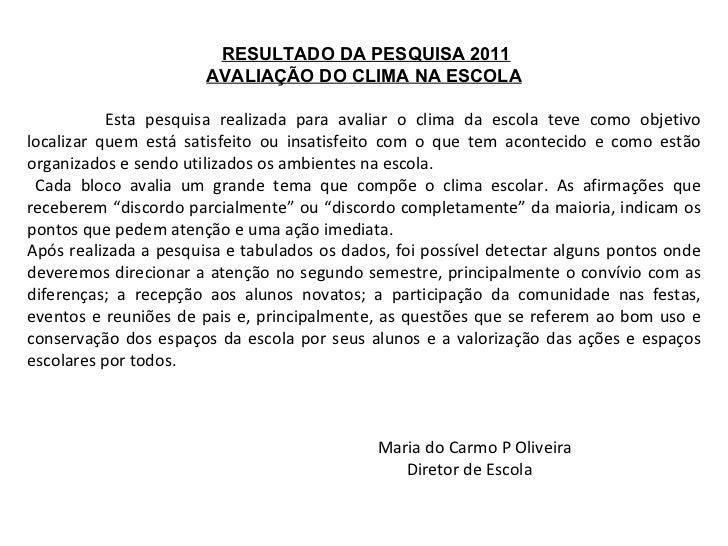 RESULTADO DA PESQUISA 2011 AVALIAÇÃO DO CLIMA NA ESCOLA Esta pesquisa realizada para avaliar o clima da escola teve como...