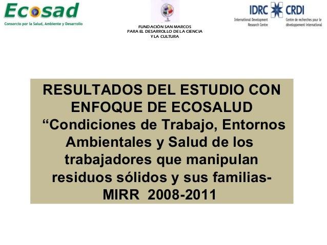 """RESULTADOS DEL ESTUDIO CON ENFOQUE DE ECOSALUD """"Condiciones de Trabajo, Entornos Ambientales y Salud de los trabajadores q..."""