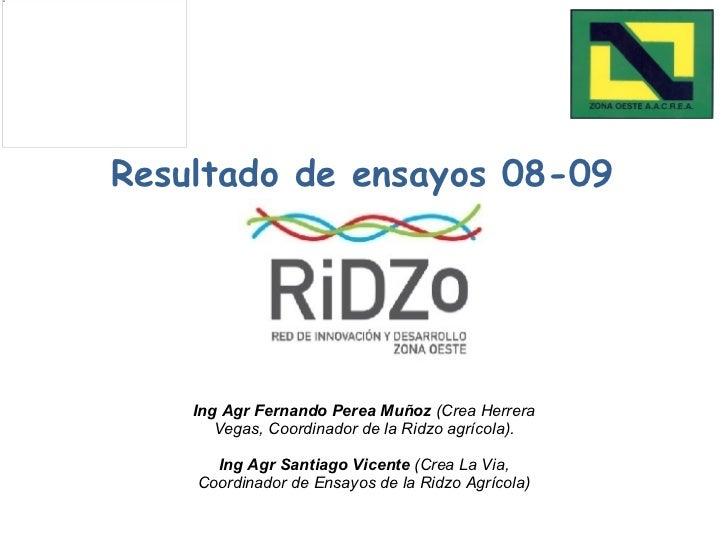 Resultado de ensayos 08-09 Ing Agr Fernando Perea Muñoz  (Crea Herrera Vegas, Coordinador de la Ridzo agrícola). Ing Agr S...