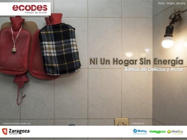 Proyecto financiado por: Colaboran: Ni Un Hogar Sin Energía Foto: María Arranz