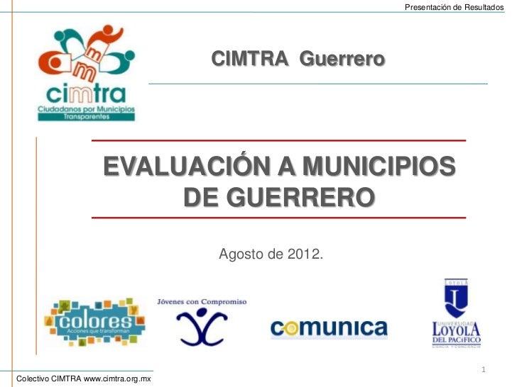 Presentación de Resultados                                     CIMTRA Guerrero                     EVALUACIÓN A MUNICIPIOS...