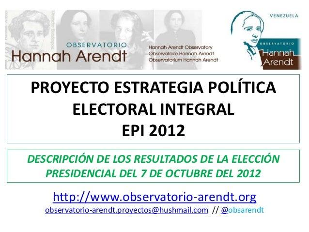 PROYECTO ESTRATEGIA POLÍTICA    ELECTORAL INTEGRAL          EPI 2012DESCRIPCIÓN DE LOS RESULTADOS DE LA ELECCIÓN   PRESIDE...