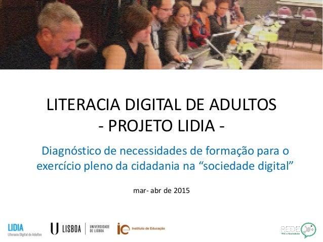 LITERACIA DIGITAL DE ADULTOS - PROJETO LIDIA - Diagnóstico de necessidades de formação para o exercício pleno da cidadania...