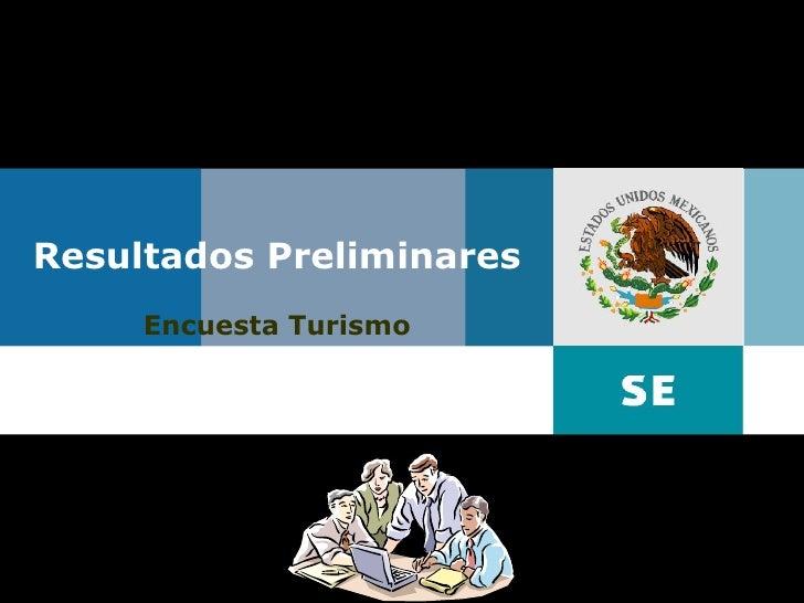 Resultados Preliminares                     Encuesta Turismo     Representación Federal en: Tlaxcala    Encuestas recibida...