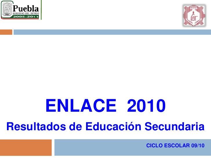 ENLACE  2010<br />Resultados de Educación Secundaria<br />CICLO ESCOLAR 09/10<br />