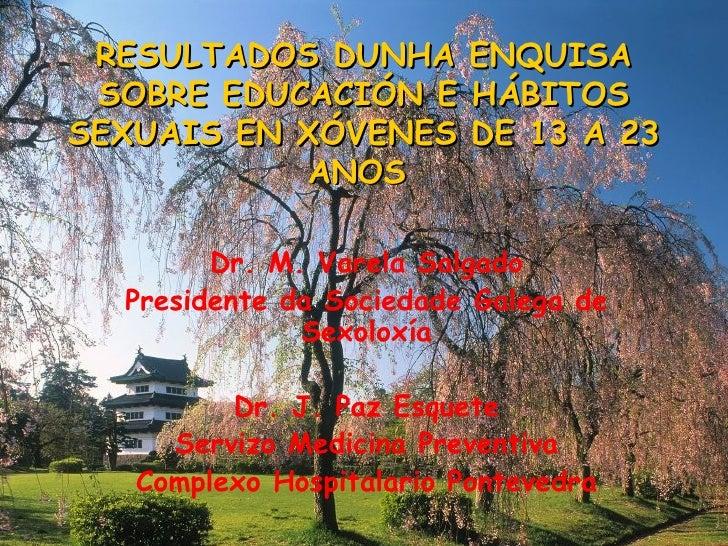 RESULTADOS DUNHA         ENQUISA SOBRE EDUCACIÓN E        HÁBITOSSEXUAIS EN XÓVENES        DE 13 A 23           ANOS      ...