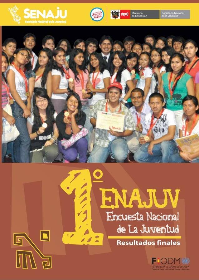 Perú: Resultados Finales de la Primera Encuesta Nacional de la Juventud 2011 © Secretaría Nacional de la Juventud (SENAJU)...