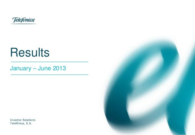 Results Investor Relations Telefónica, S.A. January – June 2013