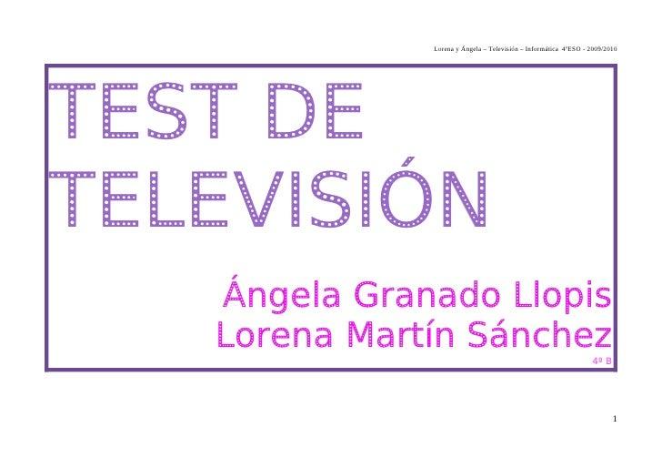 Lorena y Ángela – Televisión – Informática 4ºESO - 2009/2010     TEST DE TELEVISIÓN    Ángela Granado Llopis    Lorena Mar...