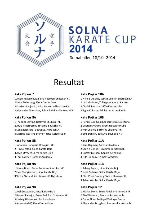 Solnahallen 18/10 -2014  Resultat  Kata Pojkar 7 Kata Pojkar 10A 1 Jovan Vukasinovic, Solna Fudokan-Shotokan KK 1 Nikola L...