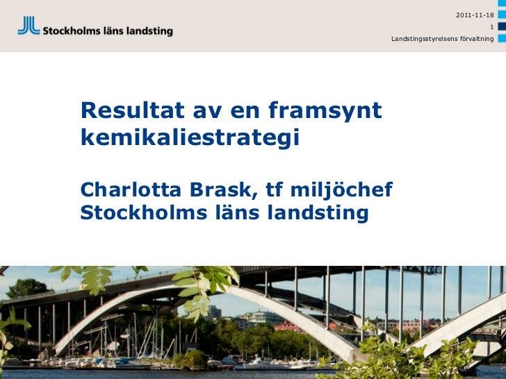 Resultat av en framsynt kemikaliestrategi charlotta brask, tf miljöchef stockholms läns landsting