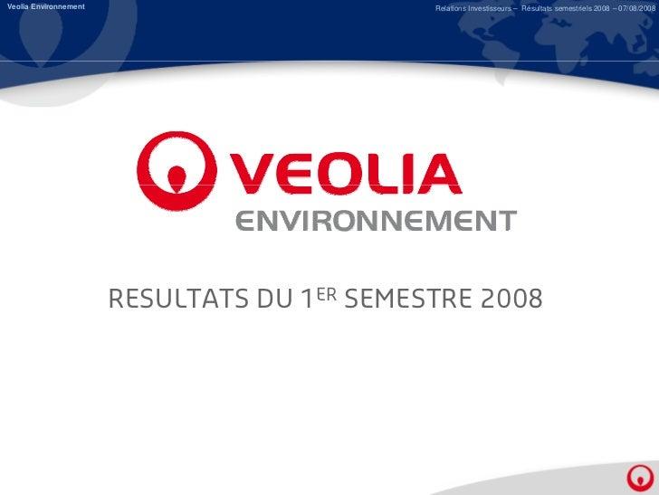 Veolia Environnement                         Relations Investisseurs – Résultats semestriels 2008 – 07/08/2008            ...
