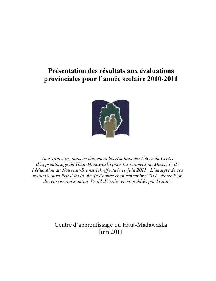 Présentation des résultats aux évaluations      provinciales pour l'année scolaire 2010-2011     Vous trouverez dans ce do...