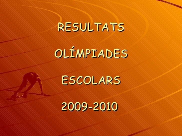 RESULTATS  OLÍMPIADES  ESCOLARS  2009-2010