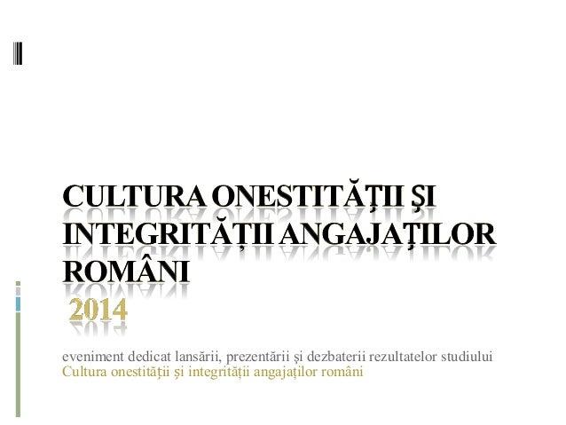 Studiu Result cultura onestitatii si integritatii angajatilor romani prezentare cadru si eveniment